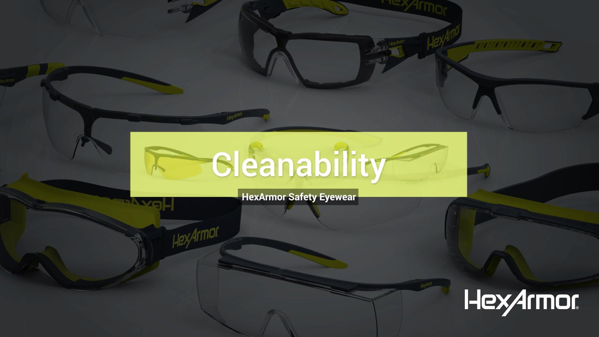 Cleanability —HexArmor Safety Eyewear