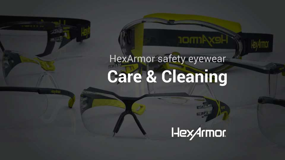HexArmor Safety Eyewear - Care & Cleaning